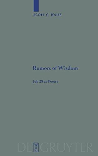 Rumors of Wisdom: Job 28 as Poetry (Beihefte Zur Zeitschrift Fur die Alttestamentliche Wissenschaft)