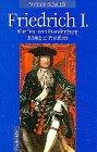 Friedrich I.: Kurfürst von Brandenburg - König in Preussen