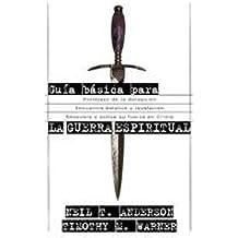 Guia Basica Para LA Guerra Espiritual Spanish Edition