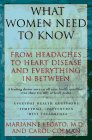 img - for WHAT WOMEN NEED TO KNOW: From Headaches to Heart Disease and Everything in Between book / textbook / text book