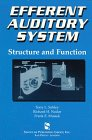 Efferent Auditory System : Structure and Function, Sahley, Tony L. and Nodar, Richard H., 1565938577