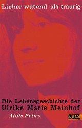 Lieber wutend als traurig. Die Lebensgeschichte der Ulrike Marie Meinhof