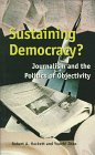 Sustaining Democracy? : Journalism and the Politics of Objectivity, Hackett, Robert A. and Zhao, Yuezhi, 1551930137