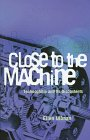 Image of Close to the Machine: Technophilia and Its Discontents