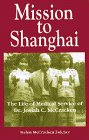 img - for Mission to Shanghai The Life of Medical Service of Dr. Josiah C. McCracken book / textbook / text book