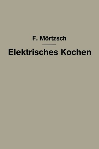 Elektrisches Kochen: Erfahrungen ber Auswahl und Betrieb elektrischer Kochgerte fr Haushalt- und Grokchen (German Edition)