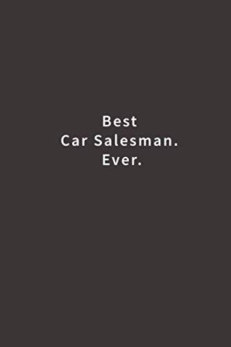 Best Car Salesman. Ever.: Lined notebook (The Best Salesman Ever)