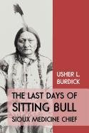 The Last Days of Sitting Bull: Sioux Medicine Chief