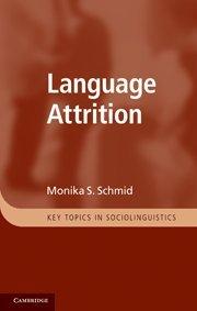 Language Attrition (Key Topics in Sociolinguistics)