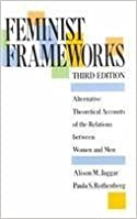 Feminist Frameworks: Alternative Theoretical Accounts of the Relations Between Women and Men by Alison Jaggar (1993-01-01)