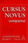 Cursus Novus Compactus. Lateinisches Unterrichtswerk für Latein als zweite Fremdsprache: Grammatisches Beiheft A. Lektionen 1-50