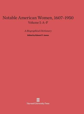 Notable American Women: A Biographical Dictionary, Volume I: 1607-1950, A-F(Hardback) - 2014 Edition