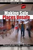 Making Safe Places Unsafe : A Discussion of Homophobia with Teachers, Jones, Joseph R., 0757586066