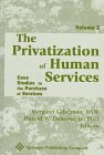 The Priviatization of Human Services Vol. 2 : Case Studies in the Purchase of Services, Gibelman, Margaret and Demone, Harold W., Jr., 0826198716