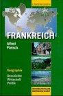Frankreich. Geographie, Geschichte, Wirtschaft, Politik