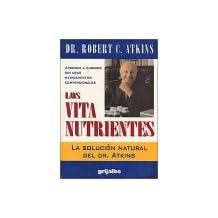 Los Vita Nutrientes: La Solucion Natural del Dr. Atkins / Dr. Atkins Vita-Nutrient Solution