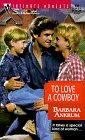 To Love a Cowboy, Barbara Ankrum, 037307834X