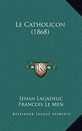 Le Catholicon (1868)  [Lagadeuc, Iehan - Le Men, Francois] (Tapa Dura)
