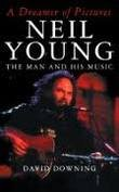 A Dreamer of  Pictures: Neil Young - The Man and his Music