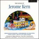 - The Songs of Jerome Kern