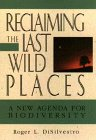 Reclaiming the Last Wild Places, Roger L. DiSilvestro, 0471572446