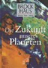 Brockhaus Mensch, Natur, Technik, Die Zukunft unseres Planeten