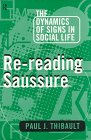 Re-reading Saussure: The Dynamics of Signs in Social Life, Paul J. Thibault, 0415104114