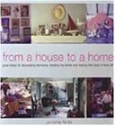 From A House to A Home: Great Ideas for Decorating the Home, Feeding the Family and Making the Most of Time-Off