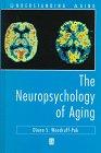The Neuropsychology of Aging, Woodruff-Pak, Diana S., 1557864543