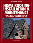 img - for The Complete Guide to Home Roofing Installation and Maintenance: How to Do It Yourself and Avoid the 60 Ways Your Roofer Can Nail You book / textbook / text book