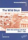 The Wild Days: Über die Anfänge des NLP 1972-1981
