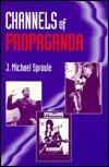 Channels of Propaganda, Sproule, J. Michael, 0927516616