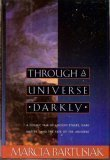 Through a Universe Darkly : A Cosmic Tale of Ancient Ethers, Dark Matter, and the Fate of the Universe, Bartusiak, Marcia, 0060183101