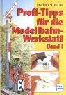 profi-tipps-fr-die-modellbahn-werkstatt-band-1