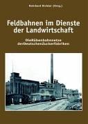 Feldbahnen im Dienste der Landwirtschaft: Die Rübenbahnnetze der deutschen Zuckerfabriken