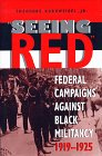 Seeing Red: Federal Campaigns Against Black Militancy, 1919-1925 (Blacks in the Diaspo)