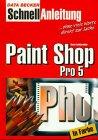 paint-shop-pro-5-schnellanleitung-blitzschnell-zum-erfolg-komplett-in-farbe
