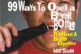 99 Ways to Open a Beer Bottle... Without a Bottle Opener, Brett Stern, 0517880059