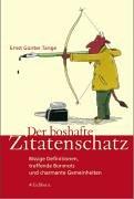 Der boshafte Zitatenschatz: Bissige Definitionen, treffende Bonmonts und charmante Gemeinheiten Gebundenes Buch – 2001 Ernst G. Tange Eichborn 3821836989 MAK_GD_9783821836980