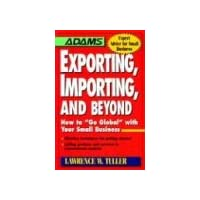 Exporting, Importing, and Beyond: How to Go Global With Your Small Business (Adams Expert Advice for Small Business)