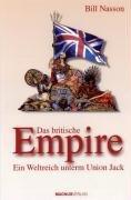Das britische Empire: Ein Weltreich unterm Union Jack