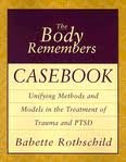 The Body Remembers Casebook: Unifying Methods and Models in the Treatment of Trauma and PTSD 1st (first) edition ebook