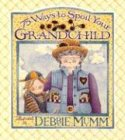 75 Ways to Spoil Your Grandchild, Debbie Mumm, 1570514852
