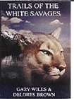 Trails of the White Savages, Gary H. Wiles and Delores M. Brown, 1889252034