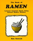 The Book of Ramen: Lowcost Gourmet Meals Using Instant Ramen Noodles