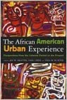 The African American Urban Experience: Perspectives from the Colonial Period to the Present: Historical, Contemporary, and Comparative Perspectives