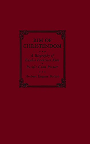 Rim of Christendom: A Biography of Eusebio Francisco Kino, Pacific Coast Pioneer (Century - Rims Le Collection