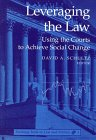 Leveraging the Law : Using the Courts to Achieve Social Change, Schultz, David A. and Gottlieb, Stephen, 0820434922