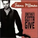 Something's Gotta Give by Shawn Pittman