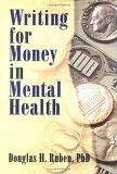 Writing for Money in Mental Health, Ruben, Douglas H., 0789001012